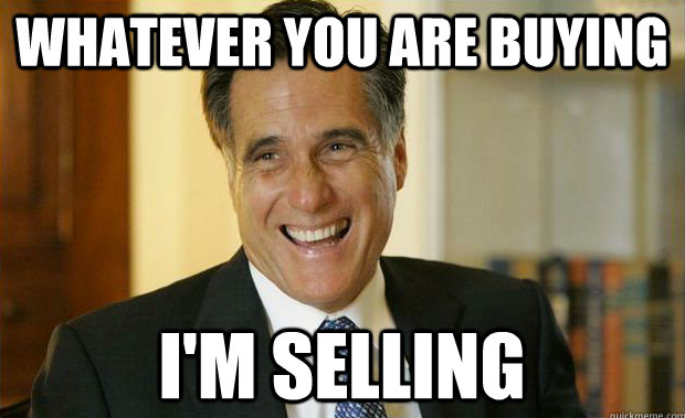 Mitt Romeny - Whatever you are buying, I'm selling